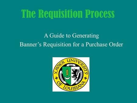 A Guide to Generating Banner's Requisition for a Purchase Order The Requisition Process.