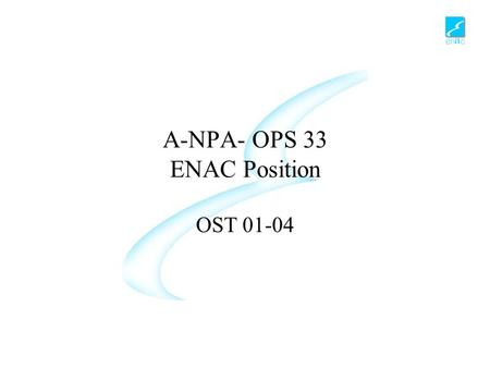 A-NPA- OPS 33 ENAC Position OST 01-04. A-NPA OPS 33 - ENAC Position2 Applicability of JAR-OPS 0 and 2 to foreign aircraft and operators Identical JAA.