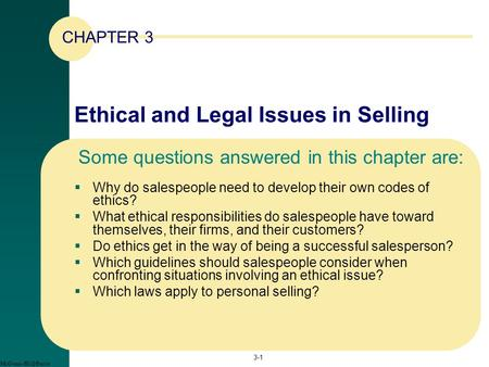 Ethical and Legal Issues in Selling  Why do salespeople need to develop their own codes of ethics?  What ethical responsibilities do salespeople have.