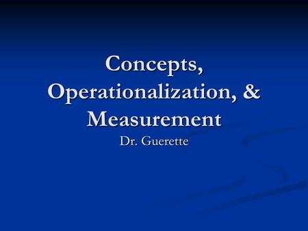 Concepts, Operationalization, & Measurement