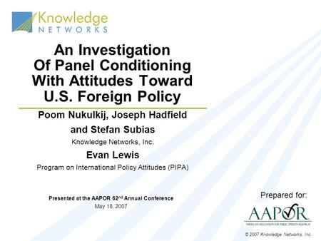 Poom Nukulkij, Joseph Hadfield and Stefan Subias Knowledge Networks, Inc. Evan Lewis Program on International Policy Attitudes (PIPA) An Investigation.