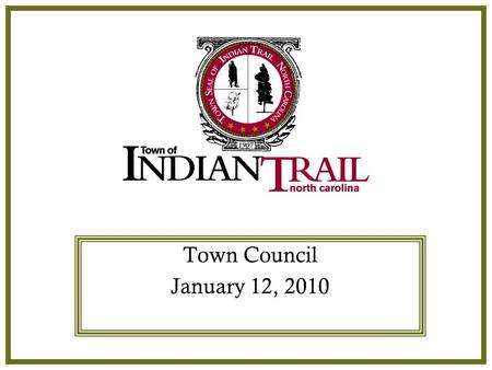 Indian Trail Town Council Town Council January 12, 2010.