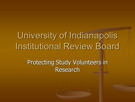University of Indianapolis Institutional Review Board Protecting Study Volunteers in Research.