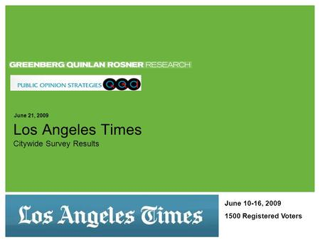 March 13, 2006 Citywide Survey Results Los Angeles Times June 21, 2009 June 10-16, 2009 1500 Registered Voters.