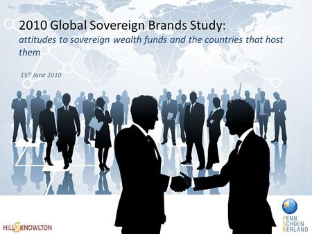 2010 Global Sovereign Brands Study: attitudes to sovereign wealth funds and the countries that host them 15 th June 2010.
