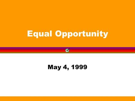 Equal Opportunity May 4, 1999. The History of Race and Ethnic Relations in the United States has not been Peaceful l Irish l Chinese/Japanese l Jews l.