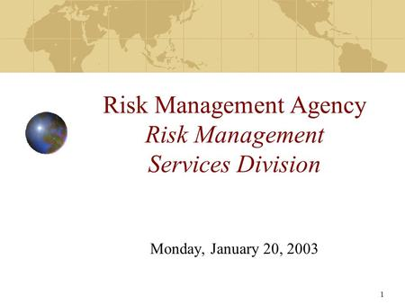 1 Risk Management Agency Risk Management Services Division Monday, January 20, 2003.