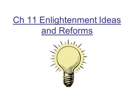 Ch 11 Enlightenment Ideas and Reforms. Two Views on Government 1) Hobbes- Conflict is a part of human nature War of everyone v. everyone without government.