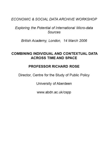 ECONOMIC & SOCIAL DATA ARCHIVE WORKSHOP Exploring the Potential of International Micro-data Sources British Academy, London, 14 March 2006 COMBINING INDIVIDUAL.