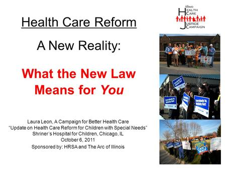 "Health Care Reform A New Reality: Laura Leon, A Campaign for Better Health Care ""Update on Health Care Reform for Children with Special Needs"" Shriner's."