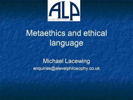 Metaethics and ethical language Michael Lacewing Michael Lacewing