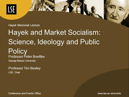 Www.lse.ac.uk/eventsConference and Events Office Hayek and Market Socialism: Science, Ideology and Public Policy Hayek Memorial Lecture Professor Peter.
