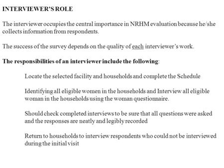 INTERVIEWER'S ROLE The interviewer occupies the central importance in NRHM evaluation because he/she collects information from respondents. The success.