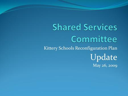 Kittery Schools Reconfiguration Plan Update May 26, 2009.