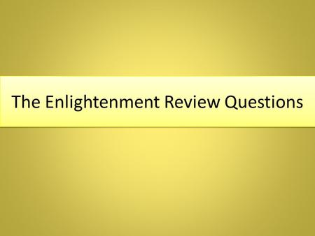 The Enlightenment Review Questions. What was the Enlightenment?