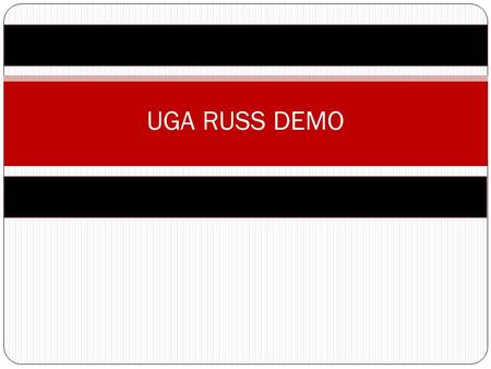 UGA RUSS DEMO. Access the RUSS site (russhelp.uga.edu)