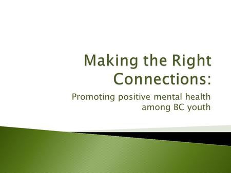 Promoting positive mental health among BC youth. www.mcs.bc.ca  Administration took place in Grade 7-12 classes in 50 of the 59 BC School Districts.