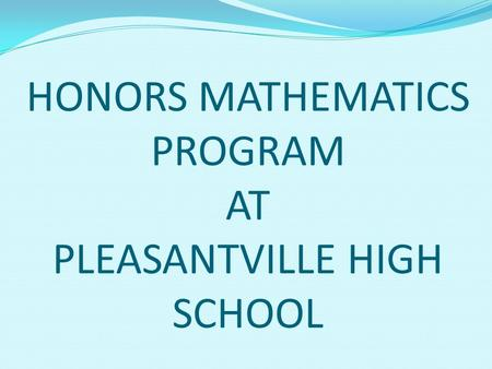 HONORS MATHEMATICS PROGRAM AT PLEASANTVILLE HIGH SCHOOL.