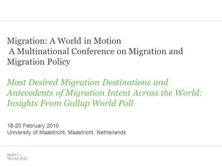 Migration: A World in Motion A Multinational Conference on Migration and Migration Policy Most Desired Migration Destinations and Antecedents of Migration.