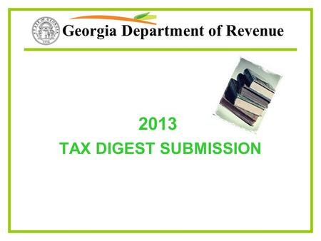 Georgia Department of Revenue 2013 TAX DIGEST SUBMISSION.