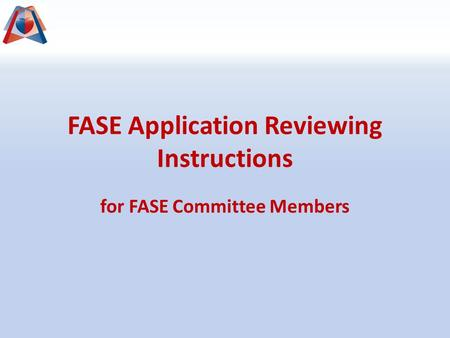 FASE Application Reviewing Instructions for FASE Committee Members.