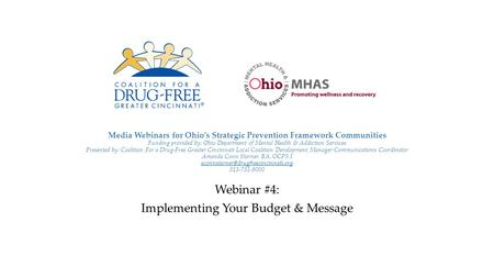 Media Webinars for Ohio's Strategic Prevention Framework Communities Funding provided by: Ohio Department of Mental Health & Addiction Services Presented.