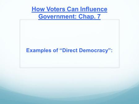 "How Voters Can Influence Government: Chap. 7 Examples of ""Direct Democracy"":"