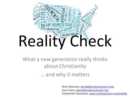 Reality Check What a new generation really thinks about Christianity … and why it matters Kevin Bowman,