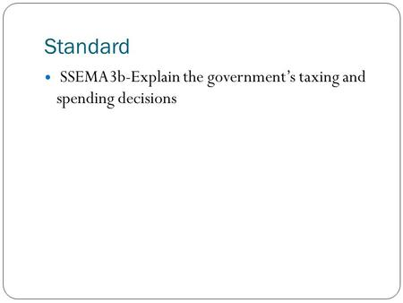 Standard SSEMA3b-Explain the government's taxing and spending decisions.