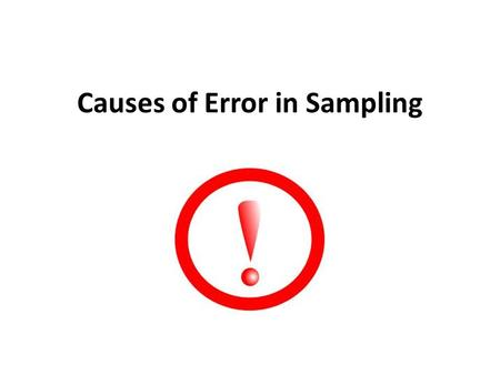 Causes of Error in Sampling. Sampling Error Sampling error is error caused by the way you chose your sample – Volunteer Sampling & Convenience Sampling.