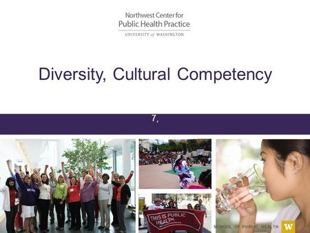SCHOOL OF PUBLIC HEALTH Diversity, Cultural Competency 7,