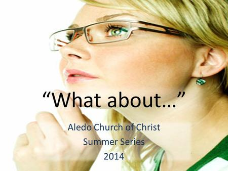 """What about…"" Aledo Church of Christ Summer Series 2014."