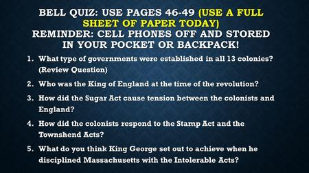 Bell Quiz: Use Pages 46-49 (Use a full sheet of paper today) RemiNDER: Cell phones off and stored in your pocket or backpack! What type of governments.