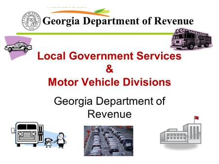 Georgia Department of Revenue Local Government Services & Motor Vehicle Divisions.