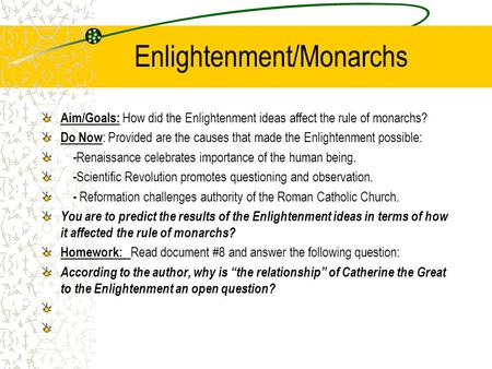 Enlightenment/Monarchs Aim/Goals: How did the Enlightenment ideas affect the rule of monarchs? Do Now : Provided are the causes that made the Enlightenment.