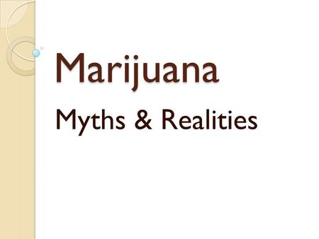Marijuana Myths & Realities. Who is using marijuana? Marijuana Use8 th 9th12th Past Month 0-5% 6-10 11-20 21-30 30+ 0-5% 6-10 11-20 21-30 30+ 0-5% 6-10.
