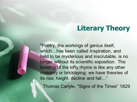 Literary Theory Poetry, the workings of genius itself, which…has been called Inspiration, and held to be mysterious and inscrutable, is no longer without.
