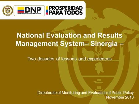 National Evaluation and Results Management System– Sinergia – Two decades of lessons and experiences Directorate of Monitoring and Evaluation of Public.