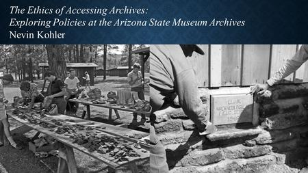 The Ethics of Accessing Archives: Exploring Policies at the Arizona State Museum Archives Nevin Kohler.