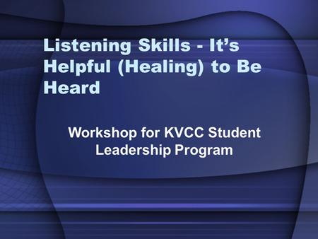 Listening Skills - It's Helpful (Healing) to Be Heard Workshop for KVCC Student Leadership Program.