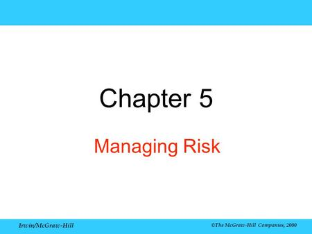Irwin/McGraw-Hill ©The McGraw-Hill Companies, 2000 Chapter 5 Managing Risk.
