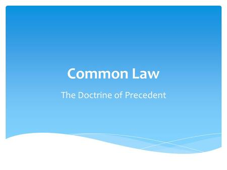 Common Law The Doctrine of Precedent. High Court Supreme Court (Court of Appeal) Supreme Court (Trial Division) County Court Magistrates' Court The Court.
