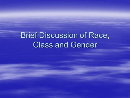"Brief Discussion of Race, Class and Gender. Race vs. Ethnicity  ""It is important to note that race is predominantly a social construct - in other words,"