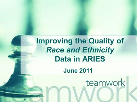Improving the Quality of Race and Ethnicity Data in ARIES June 2011.