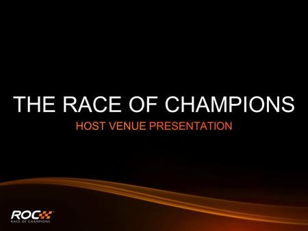 THE RACE OF CHAMPIONS HOST VENUE PRESENTATION. THE ROC WORLD FINAL IN YOUR COUNTRY.