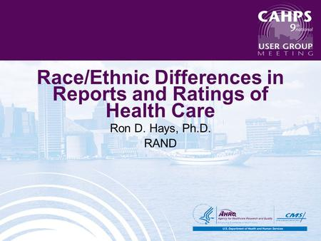 Race/Ethnic Differences in Reports and Ratings of Health Care Ron D. Hays, Ph.D. RAND.