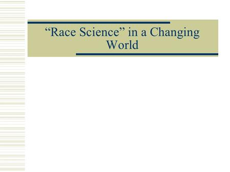"""Race Science"" in a Changing World. Looking to Science  In this new modern world, people looked to science to justify their ideas about who was ""in"""