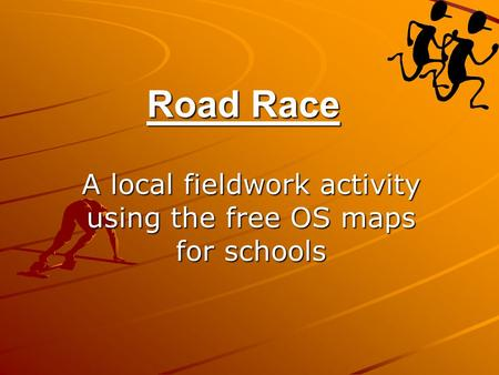 Road Race A local fieldwork activity using the free OS maps for schools.