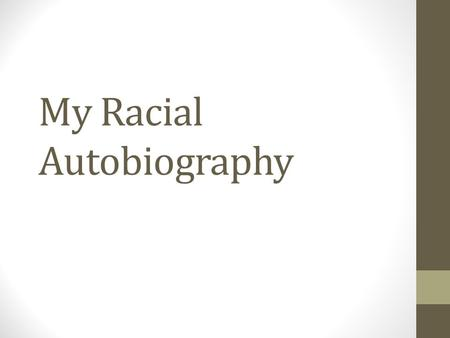 My Racial Autobiography. My life racially in pictures – childhood, family, work, friends: