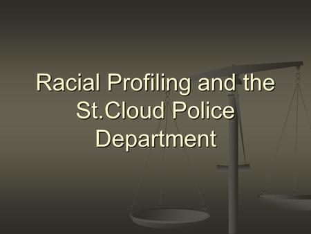 Racial Profiling and the St.Cloud Police Department.